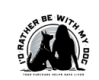 I''d Rather Be With My Dog